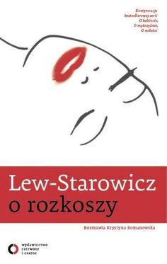 """Zbigniew Lew-Starowicz, """"O rozkoszy"""", rozmawia Krystyna Romanowska, Czerwone i Czarne, Warszawa 2013. 223 strony"""
