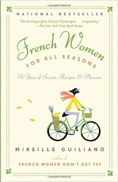 French Women for All Seasons: A Year of Secrets, Recipes, & Pleasure: Mireille Guiliano: 9780375711381: Amazon.com: Books