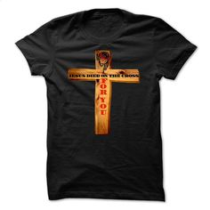 Jesus died on the cross for T Shirt, Hoodie, Sweatshirts - custom hoodies #teeshirt #style