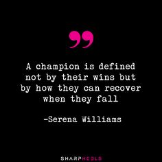 """A champion is defined not by their wins but by how they can recover when they fall"" -Serena Williams #WordsofWisdom"