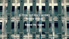 ELTTOB TEP ISSEY MIYAKE GINZA WINDOW DISPLAY Behind the Scene by DRAWING AND MANUAL. Art Director:Tetsuro Tsuji, Yusuke Kobayashi