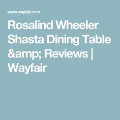 Rosalind Wheeler Shasta Dining Table & Reviews | Wayfair