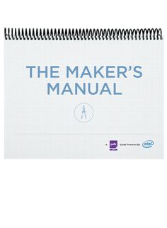 The Maker's Manual: A How to Guide for all things Maker