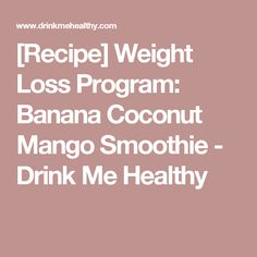 [Recipe] Weight Loss Program: Banana Coconut Mango Smoothie - Drink Me Healthy