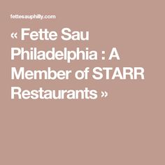 « Fette Sau Philadelphia : A Member of STARR Restaurants »