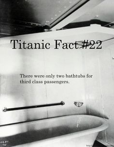 Titanic Fact 22: There were only two bathtubs for third class passengers ... titanicfact. tumblr. com/