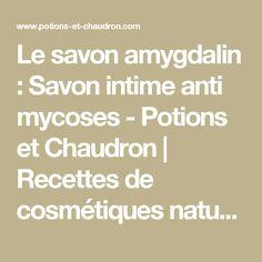 Le savon amygdalin : Savon intime anti mycoses - Potions et Chaudron | Recettes de cosmétiques naturels et bio, savons faits maison, aromathérapie
