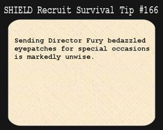 S.H.I.E.L.D. Recruit Survival Tip #166:Sending Director Fury bedazzled eyepatches for special occasions is markedly unwise.
