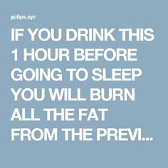 IF YOU DRINK THIS 1 HOUR BEFORE GOING TO SLEEP YOU WILL BURN ALL THE FAT FROM THE PREVIOUS DAY! | Yp Fitness