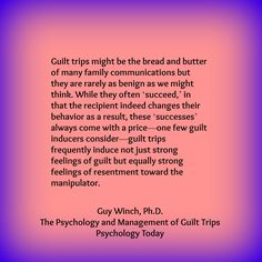 Guilt trips might be the bread and butter of many family communications but they are rarely as benign as we might think. http://www.psychologytoday.com/blog/the-squeaky-wheel/201305/the-psychology-and-management-guilt-trips