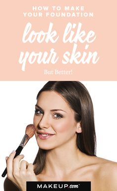 How to Make Your Foundation Look Like Your Skin — But Better! | Makeup.com