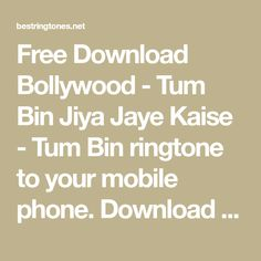Free Download Bollywood - Tum Bin Jiya Jaye Kaise - Tum Bin ringtone to your mobile phone. Download ringtone Tum Bin Jiya Jaye Kaise - Tum Bin free, no any charge and high quality. Best Ringtones, Bollywood, Phone, Free, Telephone, Mobile Phones