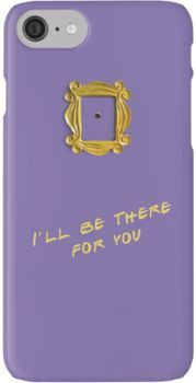 I'll be there for you iPhone 7 Cases