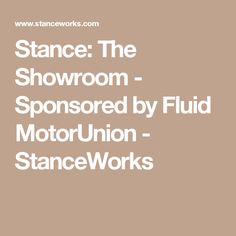 Stance: The Showroom - Sponsored by Fluid MotorUnion - StanceWorks