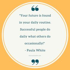 """""""Your future is found in your daily routine. Successful peope do daily what others do occasionally! Art Quotes, Motivational Quotes, Inspirational Quotes, Quotes About Future Success, Routine Quotes, Paula White, Daily Schedule Template, Quotes About Motherhood, Alphabet Worksheets"""