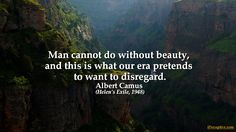 Albert Camus Quote: Man cannot do without beauty, and this is what our era...