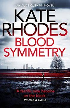 Blood Symmetry (Alice Quentin) eBook: Kate Rhodes: Amazon.co.uk: Books
