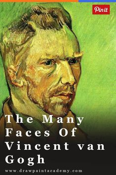 The Many Faces of Vincent van Gogh. Vincent van Gogh was a fascinating painter and person. He lived a life of drama, captured through his many paintings. An interesting way to view van Gogh's life is through his self-portraits, where you can see him evolve as a person and as an artist. Each portrait is unique and seems to depict his emotion at the time of painting it.