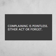 complaining is pointless