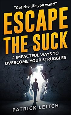 Escape the Suck: 4 Impactful Ways To Overcome Your Struggles by [Leitch, Patrick]