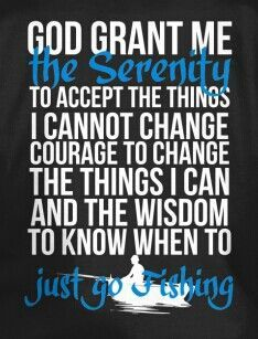 God grant me the serenity to to accept the things I cannot change, the courage to change the things I can and wisdom to know when to just go fishing. Get The shirt while its available. Bass Fishing Shirts, Fly Fishing Tips, Fishing Life, Best Fishing, Trout Fishing, Fishing Stuff, Carp Fishing, Ice Fishing, Fishing Boats