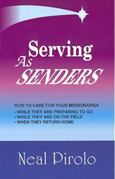 Serving As Senders: How to Care for Your Missionaries While They Are Preparing to Go, While They Are on the Field, When They Return Home by Neal Pirolo 1880185008 9781880185001 Road To Emmaus, Lds Primary, Love Signs, Used Books, Fields, To Go, This Book, At Least, Lds Mormon