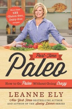 Part-Time Paleo: How to Go Paleo Without Going Crazy by Leanne Ely CNC