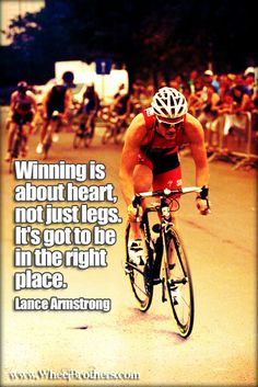 """Winning is about the heart, not just the legs. Its got be in the right place."" Lance Armstrong #quote #inspiration #cycling"