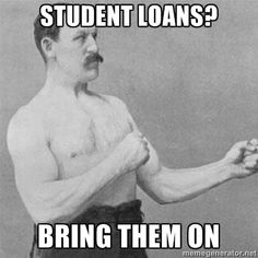 Student loans? Bring them on.