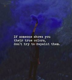 Positive Quotes : If someone show you their true colors. - Hall Of Quotes True Colors Quotes, Color Quotes, Favorite Quotes, Best Quotes, Love Quotes, Positive Quotes, Motivational Quotes, Inspirational Quotes, Susa