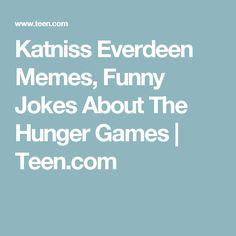 Katniss Everdeen Memes, Funny Jokes About The Hunger Games   Teen.com