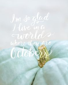Anne of Green Gables Quote - I'm so glad I live in a world where there are Octobers - Fall Wall Décor Quote