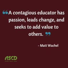 Every educator can be a contagious educator.