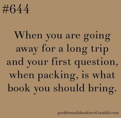 problems of a book nerd 644 - When you are going away for a long trip and your first question, when packing, is what book you should bring.