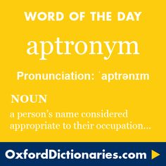 aptronym (verb): A person's name that is regarded as amusingly appropriate to their occupation. Word of the Day for 13 November 2015. #WOTD #WordoftheDay #aptronym
