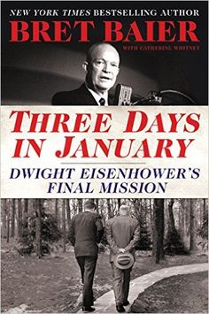 Three Days in January: Dwight Eisenhower's Final Mission: Bret Baier, Catherine Whitney: 9780062569035: AmazonSmile: Books