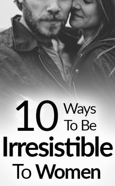 10 Ways To Be Irresistible To Women   How To Attract A Woman   Qualities That Are Attractive To Females   10 Traits Every Woman Wants In A Man
