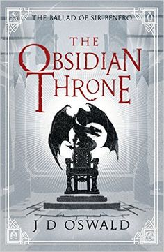 The Obsidian Throne (The Ballad of Sir Benfro): Amazon.co.uk: J.D. Oswald: 9781405917803: Books