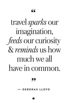 Travel quote: travel sparks our imagination, feeds our curiosity and reminds us how much we all have in common. Travel quote: travel sparks our imagination, feeds our curiosity and reminds us how much we all have in common. Quotes To Live By, Me Quotes, Motivational Quotes, Inspirational Quotes, Work Quotes, Best Travel Quotes, Quote Travel, Solo Travel Quotes, Adventure Quotes Travel