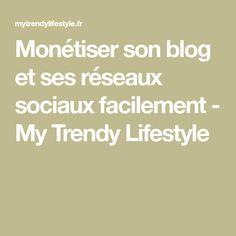 Monétiser son blog et ses réseaux sociaux facilement - My Trendy Lifestyle