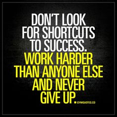 """Don't look for shortcuts to success. Work harder than anyone else and never give up."" - There are no shortcuts to success. Work hard, never give up and give it all you've got to achieve success! - #success #quotes #fitmotivation"