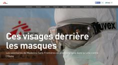 Ces visages derrière les masques (the faces behind the masks) – a story of those at the frontline of battling the Ebola outbreak, by Médecins Sans Frontières.