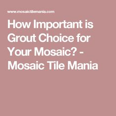 How Important is Grout Choice for Your Mosaic? - Mosaic Tile Mania