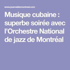 Musique cubaine : superbe soirée avec l'Orchestre National de jazz de Montréal Jazz, Boarding Pass, Orchestra, Musicians, Jazz Music