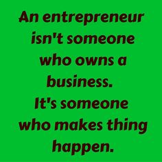 An entrepreneur isn't someone who owns a business. It's someone who makes thing happen. #QuotesYouLove #QuoteOfTheDay #EntrepreneurQuotes #QuotesOnEntrepreneur  Visit our website for text status wallpapers. www.quotesulove.com