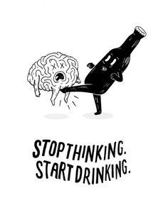 Stop Thinking Start Drinking Art Print by John Larigakis Menue Design, Schrift Tattoos, Skeleton Art, Alcohol Humor, Jolie Photo, Graphic, Art Drawings, Drawing Art, Drinking