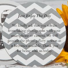 """""""Just enjoy the day. We kindly ask that you refrain from taking photographs with your smartphone or camera. We will provide the photo gallery as soon as it becomes available. Thank you for being with us today."""""""