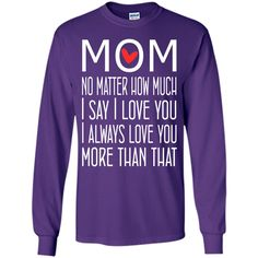 I Love You Mom More than that - gift for mom T-Shirt