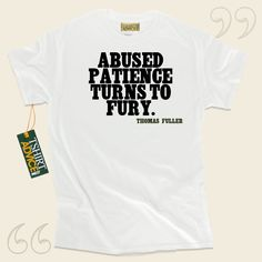 Abused patience turns to fury.-Thomas Fuller This excellent  quote t-shirt  won't go out of style. We supply amazing  saying tshirts ,  words of understanding tee shirts ,  belief shirts , and also  literature tops  in respect of wonderful creators, playwrights, creative thinkers, and... - http://www.tshirtadvice.com/thomas-fuller-t-shirts-abused-patience-love-friendship-tshirts/