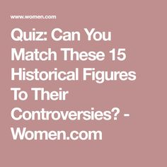 72ba7de513d940 Quiz  Can You Match These 15 Historical Figures To Their Controversies